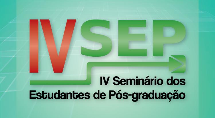 Aberto as inscrições para IV SEMINÁRIO DOS ESTUDANTES DE PÓS-GRADUAÇÃO (SEP)